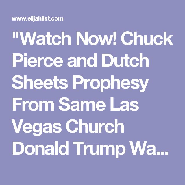"""""""Watch Now! Chuck Pierce and Dutch Sheets  Prophesy From Same Las Vegas Church Donald Trump Was at 3 Days Before"""""""