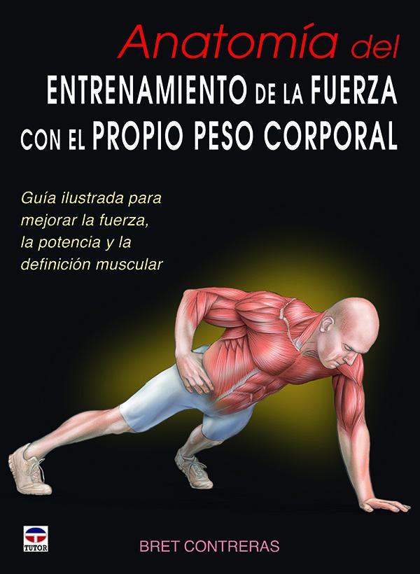 Anatomía Del Entrenamiento De La Fuerza Con El Propio Peso Corporal Ejercicios De Peso Corporal Entrenamiento De Peso Corporal Peso Corporal