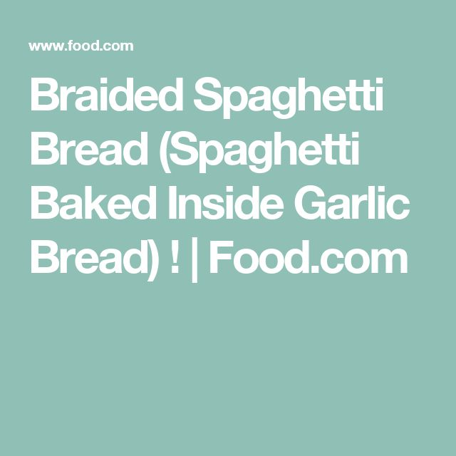 Braided Spaghetti Bread (Spaghetti Baked Inside Garlic Bread) ! | Food.com