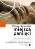 Wydawnictwo Naukowe Scholar :: :: POLSKO-NIEMIECKIE MIEJSCA PAMIĘCI t. 4: REFLEKSJE METODOLOGICZNE