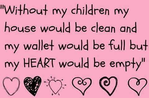 Your life your choices. I prefer my children over a clean house. As far as it concern my wallet it can still be full because it's up to me to fill it up. What's your thoughts on this?