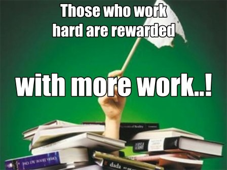 Those who work hard are rewarded with more work..!: Work Hard, College Students, My Life, Funny, Hard Work, Office Work Humor, Dr. Who, Colleges Student, Like You