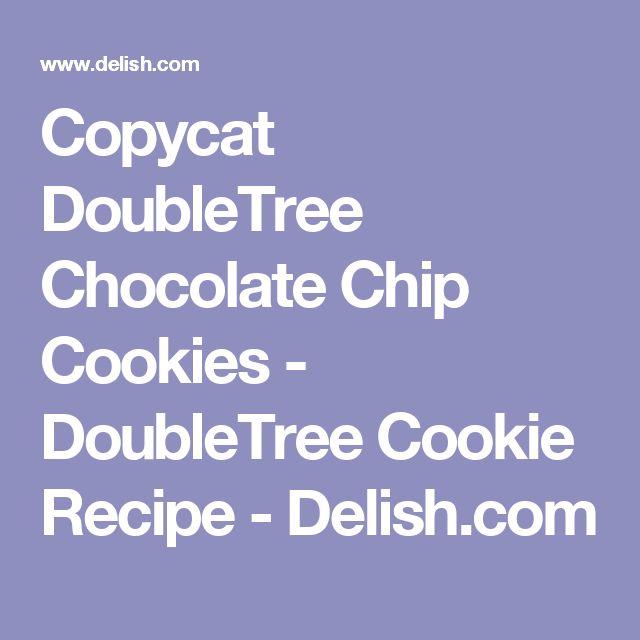 Copycat DoubleTree Chocolate Chip Cookies - DoubleTree Cookie Recipe - Delish.com