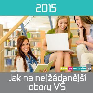 Jak se dostat na nejžádanější obory vysokých škol 2015 KamPoMaturitě.CZ