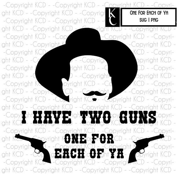 Tombstone Svg Doc Holliday Two Guns One For Each Of Ya Say When You Re A Daisy If Im Your Huckleberry Country Girl Quotes Cricut Explore Air Projects