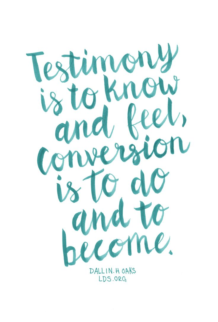Testimony is to know and feel, conversion is to do and to become. —Elder Dallin H. Oaks #LDS