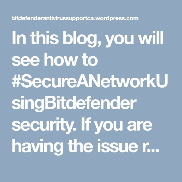 In this blog, you will see how to #SecureANetworkUsingBitdefender security. If you are having the issue related to #NetworkSecurity, then contact toll-free #BitdefenderAntivirusTechnicalSupportNumber 1-855-253-4222 and get assistance.