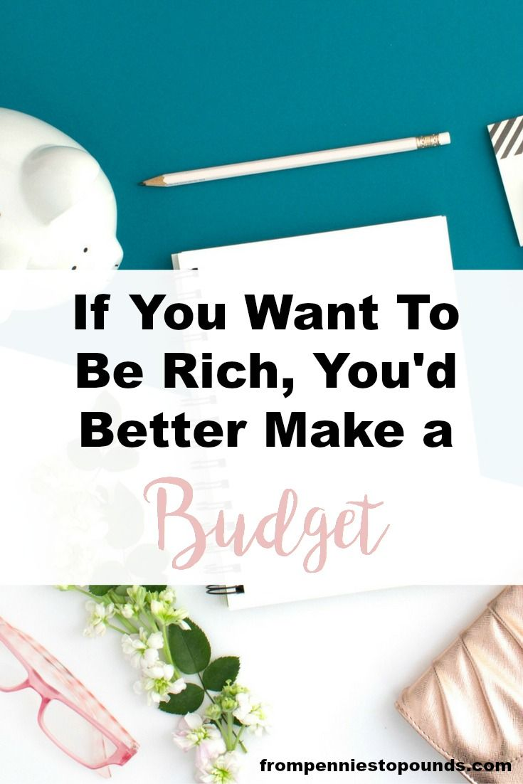 If you want to be rich, you'd better make a budget! Don't be put off by creating a spending plan - it will be one of the best things you ever do. Budgeting printable to download included. Easy budget | Budget tips | Budget money | Budget ideas http://www.frompenniestopounds.com/want-rich-youd-better-make-budget/