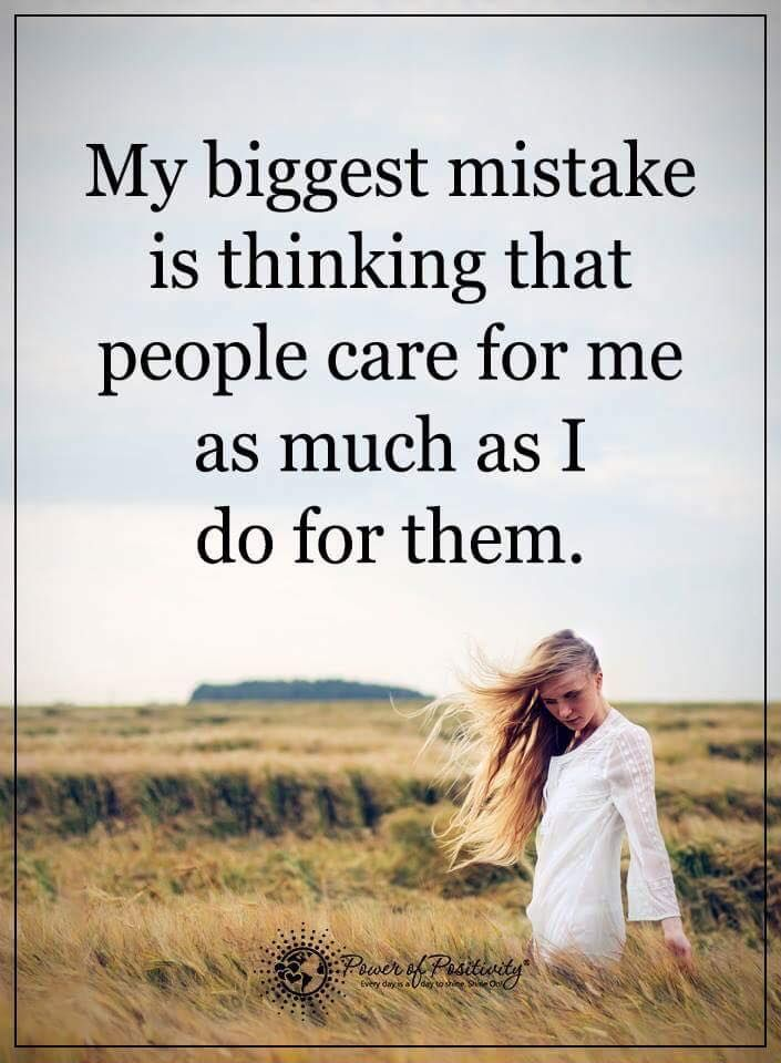 Hurt Quotes my biggest mistake is thinking that people care for me as much as i do for them