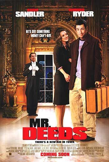 """MR. DEEDS"" = Movie (Comedy) -- A sweet-natured, small-town guy inherits a controlling stake in a media conglomerate and begins to do business his way // Starring: Adam Sandler, Winona Ryder, John Turturro, Allen Covert Starring: Adam Sandler, Winona Ryder, John Turturro, Allen Covert."
