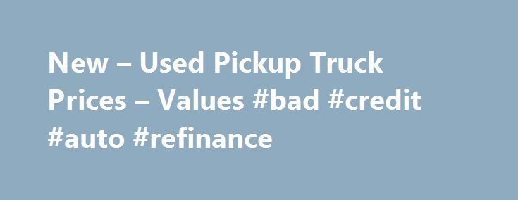 New – Used Pickup Truck Prices – Values #bad #credit #auto #refinance http://autos.remmont.com/new-used-pickup-truck-prices-values-bad-credit-auto-refinance/  #used truck # Cheapest Trucks to Own Trucks Overview Trucks or pickup trucks are the workhorses of the auto industry. Found with an open, flat bed for hauling a variety... Read more >The post New – Used Pickup Truck Prices – Values #bad #credit #auto #refinance appeared first on Auto.