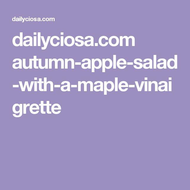 dailyciosa.com autumn-apple-salad-with-a-maple-vinaigrette