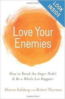 Love Your Enemies: How to Break the Anger Habit & Be a Whole Lot Happier: Sharon Salzberg, Robert Thurman