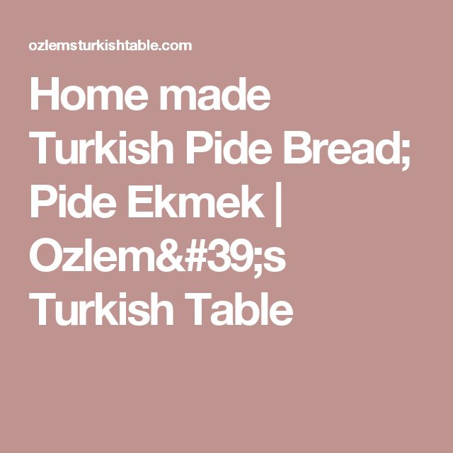 Home made Turkish Pide Bread; Pide Ekmek | Ozlem's Turkish Table