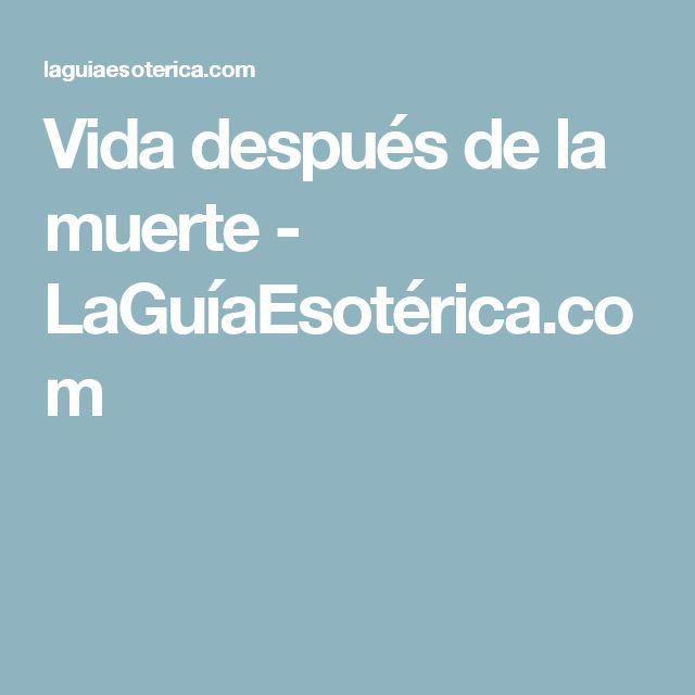 Vida después de la muerte - LaGuíaEsotérica.com