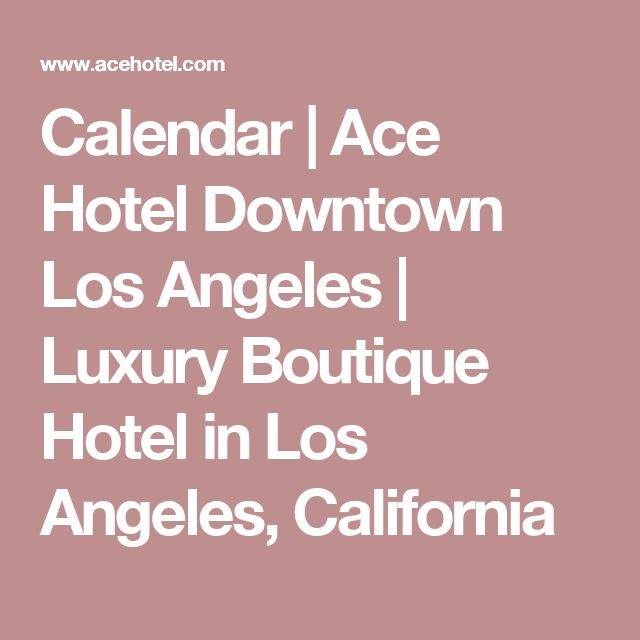Calendar | Ace Hotel Downtown Los Angeles | Luxury Boutique Hotel in Los Angeles, California