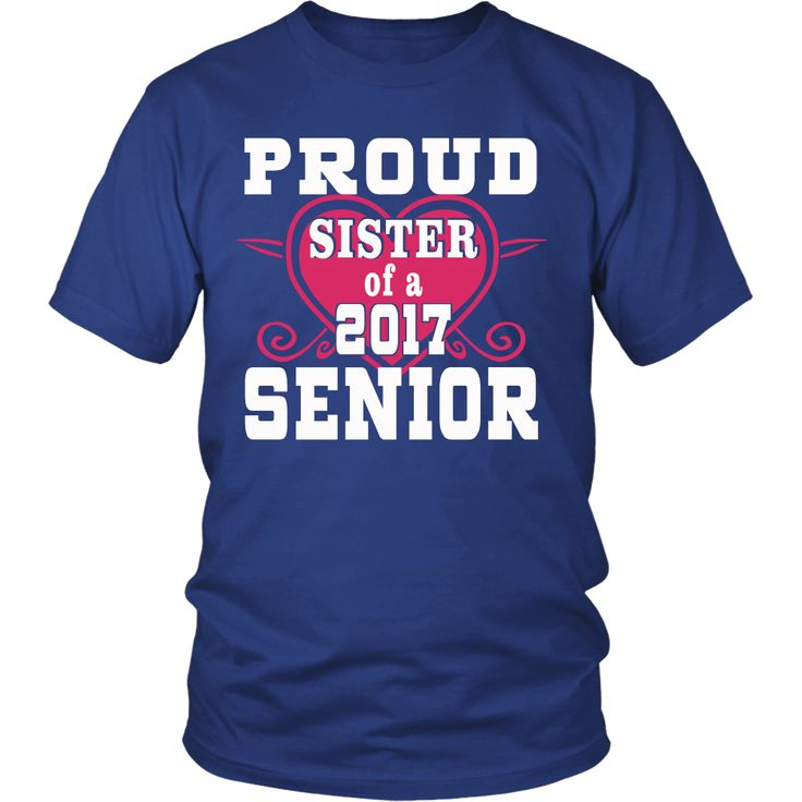Proud Sister of a Senior-Class of 2017 shirts