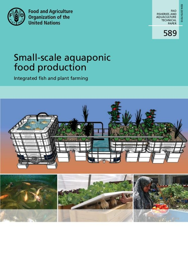 589 FAO FISHERIES AND AQUACULTURE TECHNICAL PAPER Small-scale aquaponic food production Integrated fish and plant farming I...