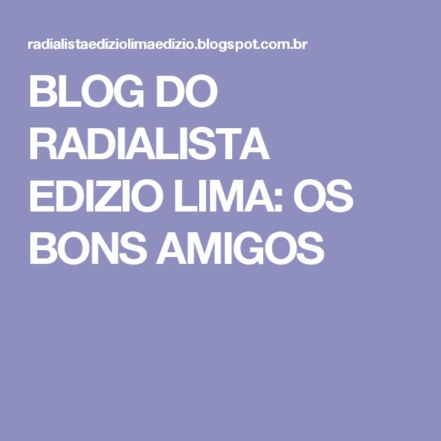 BLOG DO RADIALISTA EDIZIO LIMA: OS BONS AMIGOS
