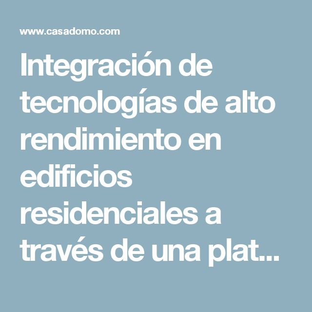 Integración de tecnologías de alto rendimiento en edificios residenciales a través de una plataforma de control inteligente • CASADOMO