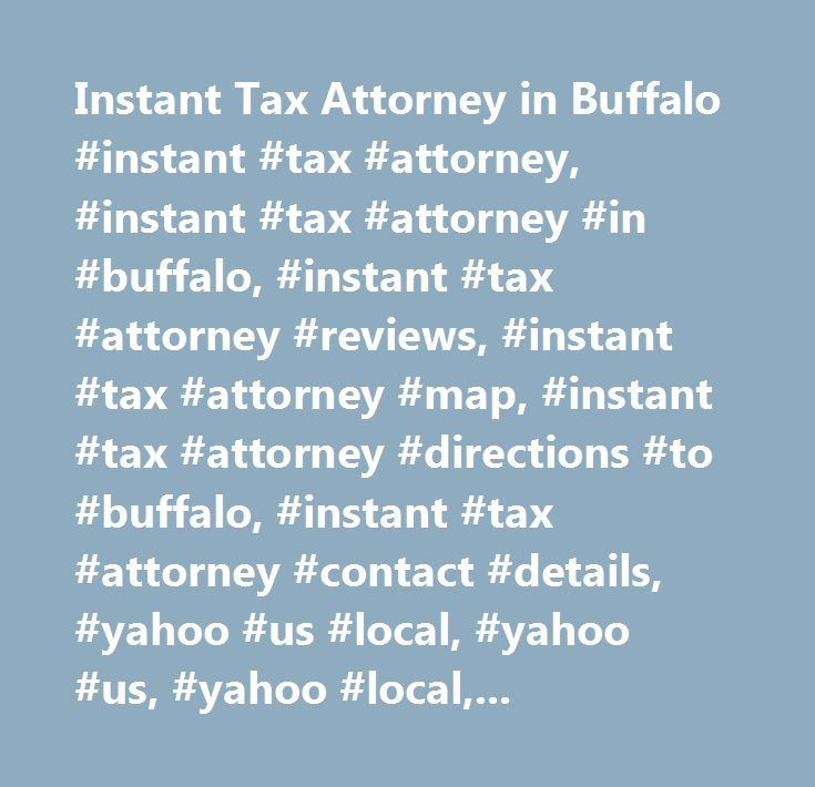 Instant Tax Attorney in Buffalo #instant #tax #attorney, #instant #tax #attorney #in #buffalo, #instant #tax #attorney #reviews, #instant #tax #attorney #map, #instant #tax #attorney #directions #to #buffalo, #instant #tax #attorney #contact #details, #yahoo #us #local, #yahoo #us, #yahoo #local, #instant #tax #attorney #phone #number, #instant #tax #attorney #address…