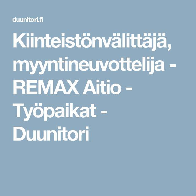 Kiinteistönvälittäjä, myyntineuvottelija - REMAX Aitio - Työpaikat - Duunitori