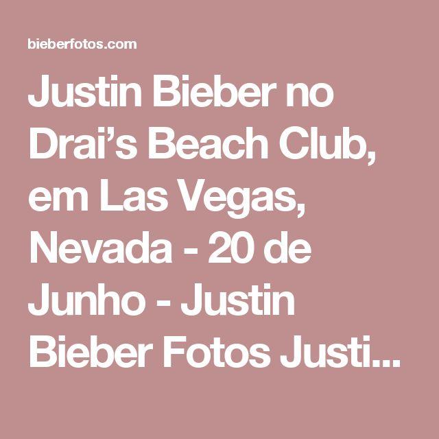 Justin Bieber no  Drai's Beach Club, em Las Vegas, Nevada - 20 de Junho - Justin Bieber Fotos Justin Bieber Pictures Justin Bieber Photo Gallery Justin Drew Bieber Pictures