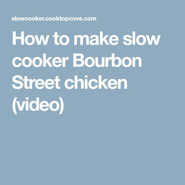 How to make slow cooker Bourbon Street chicken (video)