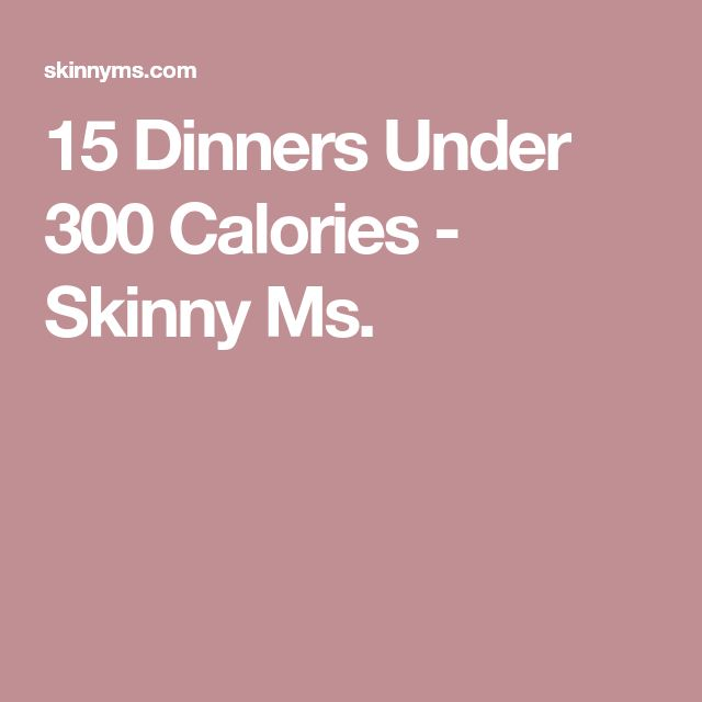 15 Dinners Under 300 Calories - Skinny Ms.