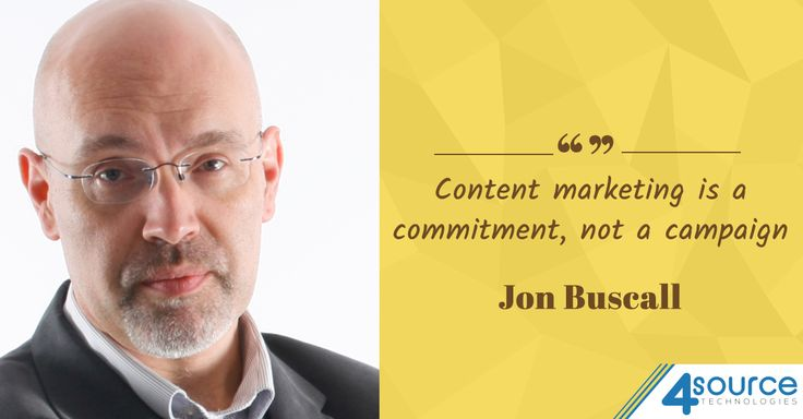"""""""Content marketing is a commitment, not a campaign."""" - Jon Buscall"""