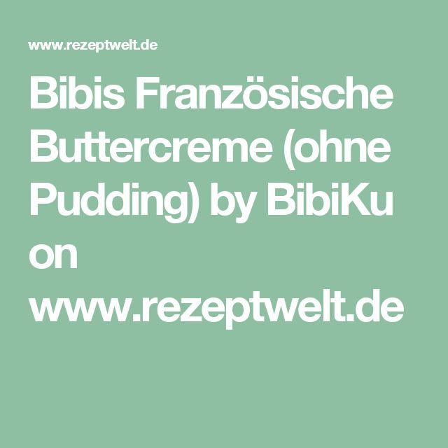Bibis Französische Buttercreme (ohne Pudding) by BibiKu on www.rezeptwelt.de