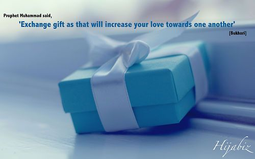 Prophet Muhammad said,  'Exchange gift for it will increase your love towards one another'  [Bukhari]