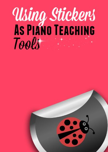 4 awesome ways to use stickers as a piano teaching tool... not just as a reward #UniquePianoTeaching #StickersRuleForSoManyReasons