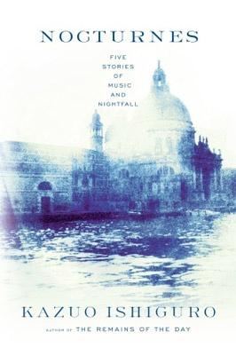 "Cover image: Marc Atkins / panoptika.net Design: Carol Devine Carson ""Nocturnes"" by Kazuo Ishiguro. Publisher: Random House"