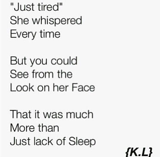 [Nicole...happens to be tired a lot. Good reasons. and not...just tired.] I was JUST saying this to myself. I am SO tired. Always tired. Depression sucks you dry.