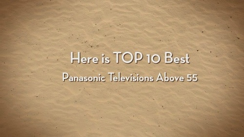 Top 10 Best Buy Panasonic Televisions above 55