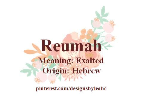 Baby Girl Name: Reumah. Meaning: Exalted. Origin: Hebrew. Nicknames: Rue, Roo. Middle Names: Reumah Anne, Reumah Marie, Reumah Maxine. | #babynames #babygirlnames #babygirlname #babyname #reumah