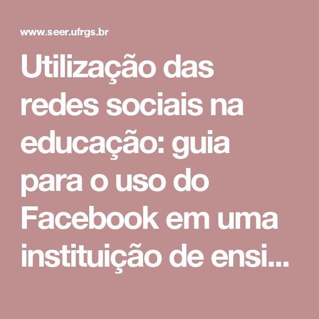 Utilização das redes sociais na educação: guia para o uso do Facebook em uma instituição de ensino superior   Juliani   RENOTE