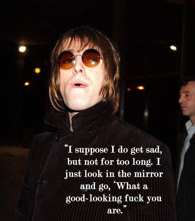 On his natural sex appeal.   15 Of The Most Humorously Honest Things Liam Gallagher Has Ever Said