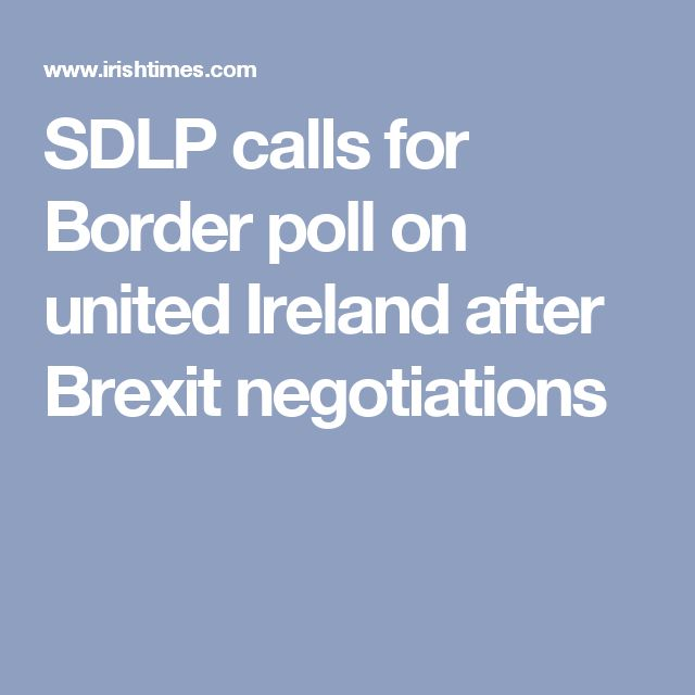SDLP calls for Border poll on united Ireland after Brexit negotiations