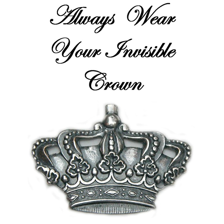 Always Wear Your Invisible Crown  www.classiclegacy.com