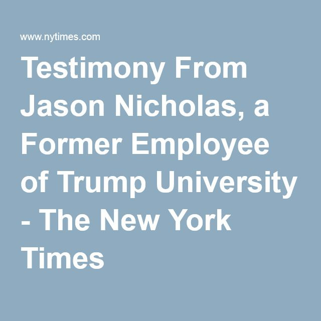 Testimony From Jason Nicholas, a Former Employee of Trump University - The New York Times