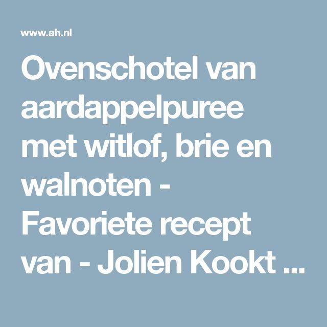 Ovenschotel van aardappelpuree met witlof, brie en walnoten - Favoriete recept van - Jolien Kookt - Albert Heijn