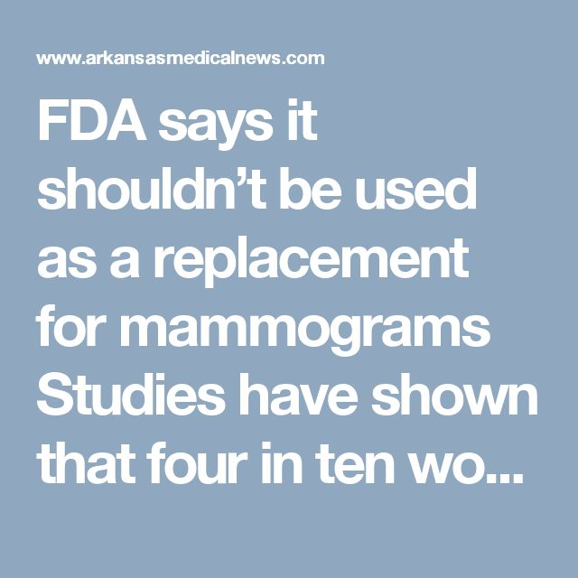 FDA says it shouldn't be used as a replacement for mammograms Studies  have shown that four in ten women don't get regular mammograms to  detect breast cancer. While cost may be a factor for some women,...