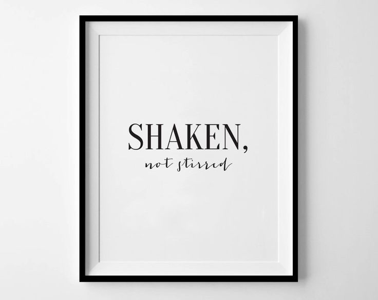 SHAKEN, NOT STIRRED - Instant Download - 8x10 - 11x14 - Printable art - Black - Typography - Quote - James Bond - Home Decor by MOJAgraphics on Etsy https://www.etsy.com/listing/207696260/shaken-not-stirred-instant-download-8x10