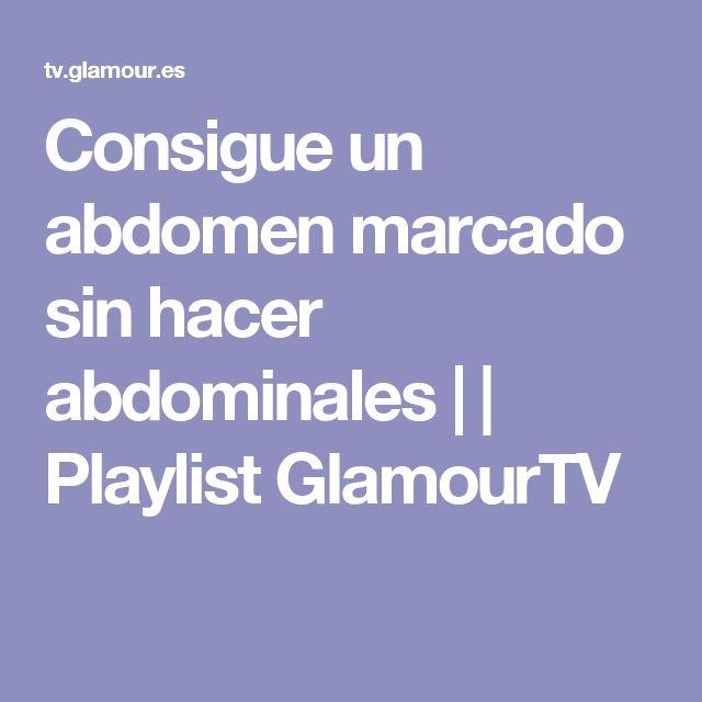Consigue un abdomen marcado sin hacer abdominales | | Playlist GlamourTV