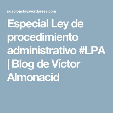 Especial Ley de procedimiento administrativo #LPA | Blog de Víctor Almonacid