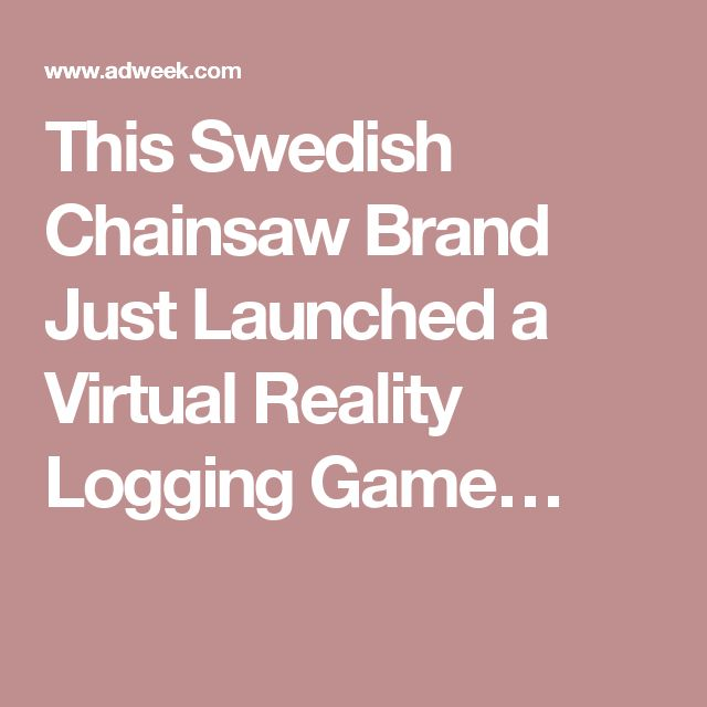 This Swedish Chainsaw Brand Just Launched a Virtual Reality Logging Game…