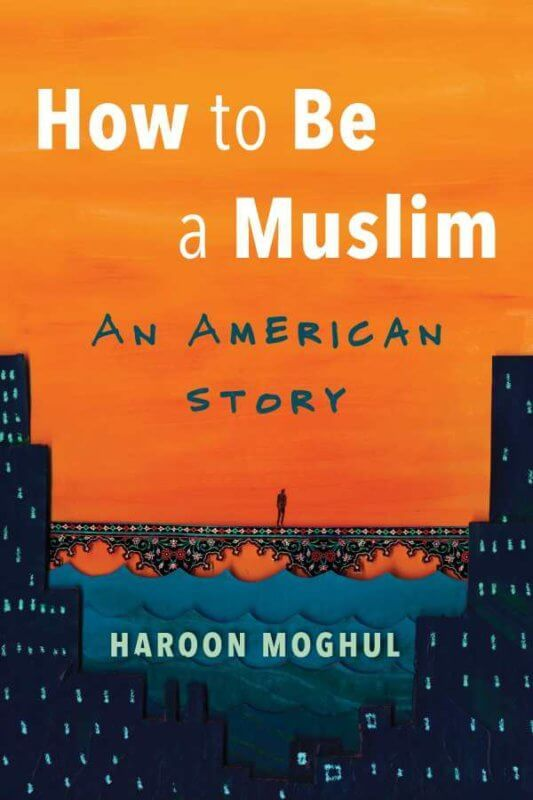 How to Be a Muslim: An American Story by Haroon Moghul [in Library Journal] | BookDragon