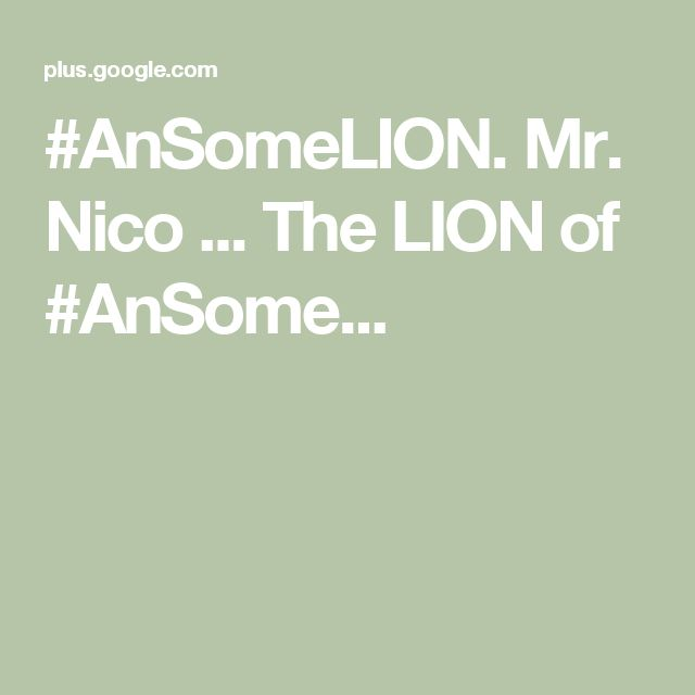#AnSomeLION. Mr. Nico ... The LION of #AnSome...